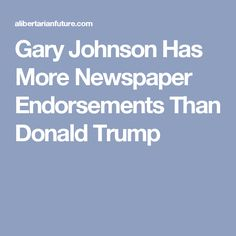 Gary Johnson Has More Newspaper Endorsements Than Donald Trump