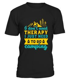 Funny Camping T-shirt for Happy Campers I Don't Need Therapy - Limited Edition Funny Funny T-shirt, Best Funny T-shirt
