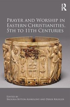 Prayer and Worship in Eastern Christianities, 5th to 11th Centuries (e-Book) book cover
