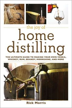 """The joy of home distilling : the ultimate guide to making your own vodka, whiskey, rum, brandy, moonshine and more"" / by Rick Morris Home Distilling, Distilling Alcohol, Make Your Own Wine, Make It Yourself, Wine And Spirits, Wine Making, Home Brewing, Beer Brewing, Wine Recipes"