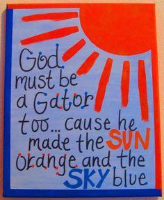 God Must Be A Gator- one of my husband's fave sayings! Florida Gators Football, Gator Football, Gator Game, Football Crafts, Broncos, My Little Kids, Tim Tebow, Florida Girl, University Of Florida