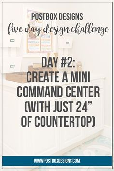 """Postbox Designs 5 Day Design Challenge: Day #2 Create a Mini Command Center. Get your entire family organized with just 24"""" of countertop space! Follow along for the entire 5 Day Design Challenge at www.postboxdesigns.com"""