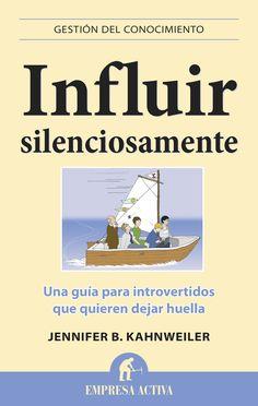 Resumen con las ideas principales del libro 'Influir silenciosamente', de Jennifer B. Kahnweiler. Una guía para introvertidos que quieren dejar huella. Ver aquí: http://www.leadersummaries.com/resumen/influir-silenciosamente