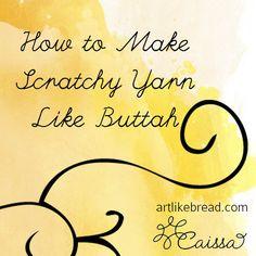 Art, Like Bread: How I Made Scratchy Yarn Like Buttah