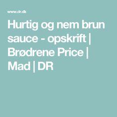 Hurtig og nem brun sauce - opskrift   Brødrene Price   Mad   DR