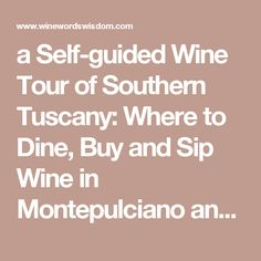 a Self-guided Wine Tour of Southern Tuscany: Where to Dine, Buy and Sip Wine in Montepulciano and Montalcino | Wine Words Wisdom