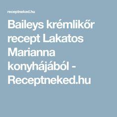 Baileys krémlikőr recept Lakatos Marianna konyhájából - Receptneked.hu Baileys, Sink Tops