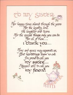 Happy Birthday to a very special sister may you have a wonderful Blessed Day i hope you have many more Blessed years to come i thank you so very much for being the perfect sister to me and my family you are such a wonderful wife mom and grandmother love you more than words can say have a great day