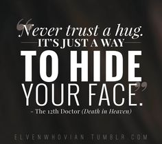 Doctor Who gives a brand new meaning to a lot of things. And now, upon the already huge list of things I can't trust now because of Doctor Who, I can add hugs.