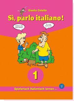 Lernen Sie in kürzester Zeit und auf spielerische Weise die italienische Sprache effektiv selbst! Unterhaltsamer Einstieg in die italienische Sprache. Niveau A1 Sechs unterhaltsame Geschichten, Übungsteil, Vokabular, Grammatikteil, Lösungsschlüssel