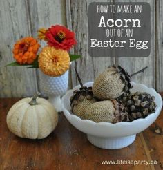 http://makethebestofthings.blogspot.fr/2012/11/burlap-acorns-from-easter-eggs.html by · I saw these sweet little acorns at one of my favourite gift shops a few weeks ago, and they inspired me to make my own. You know that moment when you pick them up...
