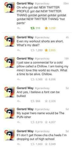 Gerard's tweets are life<<<I refuse to believe he's almost 40