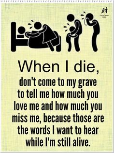 Quotes deep - Alive, Love, and Memes Of Healthy When I die, don't come to my grave to tell me how much you love me and how much you miss me, because those are the words want to hear while I'm still alive New Quotes, True Quotes, Great Quotes, Inspiring Quotes, Quotes To Live By, Funny Quotes, Short Family Quotes, Short Quotes, The Words