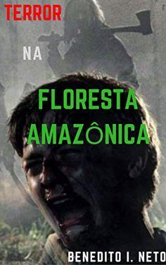 TERROR NA FLORESTA AMAZÔNICA por BENEDITO INÁCIO NETO https://www.amazon.com.br/dp/B01MXPGSNO/ref=cm_sw_r_pi_dp_x_wz.oyb61EVKWA