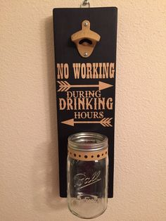 no WORKING During DRINKING HOURS Rustic Bottle Opener with Mason Jar - pinned by pin4etsy.com