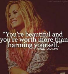 Self harm ... Demi Lovato really inspires me and she helps me when I feel upset , her music is so relatable .