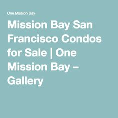 Mission Bay San Francisco Condos for Sale | One Mission Bay – Gallery