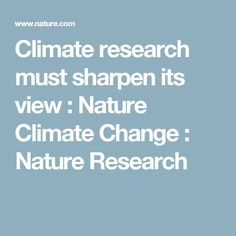 Climate research must sharpen its view :  Nature Climate Change :  Nature Research