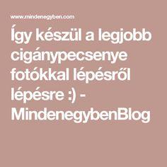 Így készül a legjobb cigánypecsenye fotókkal lépésről lépésre :) - MindenegybenBlog Blog, Blogging