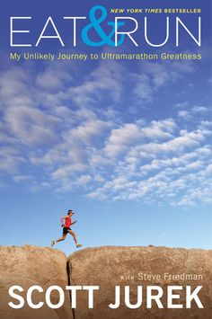 87aa61aa6ab Eat and Run  My Unlikely Journey to Ultramarathon Greatness. The book for  vegan athletes! Scott JurekRunning ...