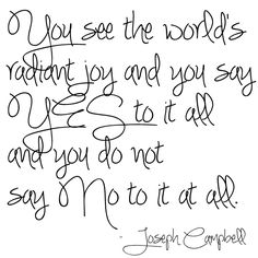 Say yes. -Joseph Campbell