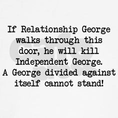 - George Costanza. A George divided against itself cannot stand!