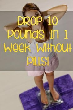 Drop 10 Pounds In 1 Week Without Pills - How to Lose Weight in One Week