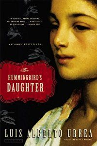 The Hummingbirds Daughter (By Luis Alberto Urrea)The prizewinning writer Luis Alberto Urreas long-awaited novel is an epic mystical drama of a young womans sudden sainthood in late 19th-century Mexico.It is 1889, and civil war is brewing in...