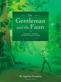 Gentleman and the Faun by ROgilvie Crombie.  Encounters with Pan and the elemental kingdom in the Botanic Garden in Edinburgh and the path that led ROC from there to the Findhorn Community.