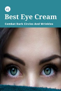 """Best Eye Cream -William Shakespeare once wrote, """"The eyes are the windows to your soul."""" Your eyes are the windows to your age as well. In fact, studies have shown that when strangers are asked to judge how old a person is, the eye area is one of the biggest influences."""