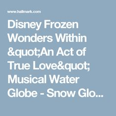 "Disney Frozen Wonders Within ""An Act of True Love"" Musical Water Globe - Snow Globes & Water Globes - Hallmark"