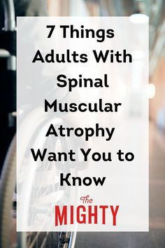 7 Things Adults With Spinal Muscular Atrophy Want You to Know #sma #raredisease Chronic Illness, Chronic Pain, Fibromyalgia, Spinal Muscular Atrophy, Normal Person, Rare Disease, Invisible Illness, Ups And Downs, Want You