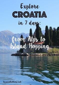 Explore Croatia in 7 days: From Alps to Island Hopping