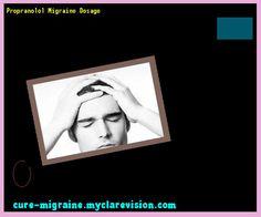 Propranolol Migraine Dosage 203012 - Cure Migraine