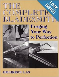 The Complete Bladesmith: Forging Your Way To Perfection: Jim Hrisoulas: 9781581606331: Amazon.com: Books