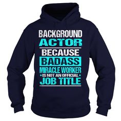 Background Actor because badass miracle worker is not an official job title hoodies and t shirts