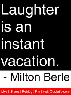 Laughter is an instant vacation. - Milton Berle #quotes #quotations Ready for vacation? Vacation quotes, Caribbean quotes, beach sayings, inspiring quotations