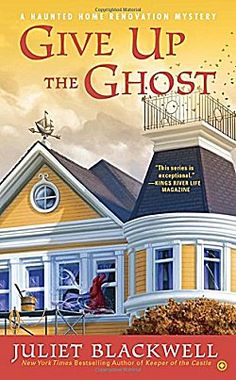 Give up the ghost-Juliet Blackwell-haunted home renovation mystery series-cozy mystery-san Francisco- construction-renovation-ghosts-murder-bay area-old mysteries-haunted houses Cozy Mysteries, Best Mysteries, Murder Mysteries, I Love Books, Books To Read, My Books, Mystery Novels, Mystery Series, Penguin Books
