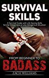 Free Kindle Book -   Survival Skills: A Guide with Life Saving Survival Skills for the Wilderness or any Dangerous Situation (Beginner to Badass Series (Survival skills, wilderness, guide, danger, manual, guide) Book 2)