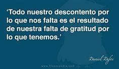 Todo nuestro descontento por lo que nos falta es el resultado de nuestra falta de gratitud por lo que tenemos.