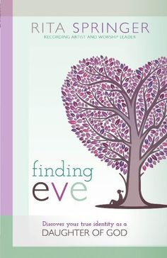 Finding Eve: Discover your true identity as a daughter of God by Rita Springer, http://www.amazon.com/dp/B00BAH7OQ0/ref=cm_sw_r_pi_dp_5U6gsb0C7P4ZY
