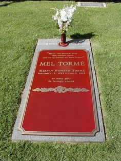 "Mel Torme | Jazz Singer, Actor, Composer, Author | Birth: September 13, 1925 | Death: June 5, 1999 | Cause of Death: Stroke | Burial: Westwood Memorial Park, Los Angeles, California | Plot: Section B, Lot 114 | Inscription: ""Music, the greatest good that mortals know And all of heaven we have below."" ""So many gifts So lovingly shared"""