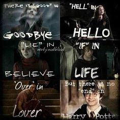There is good in goodbye. Hell in hello. Lie in believe. If in life. Over in lover. But there is no end in Harry Potter.