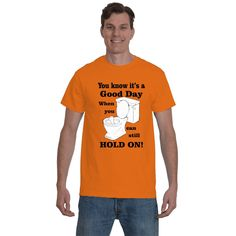 Funny T-Shirts, Inspirational sayings.You know it's a Good day, When you can still HOLD ON! Graphic Tee.