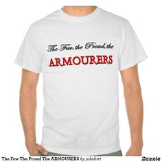 The Few The Proud The ARMOURERS T Shirt