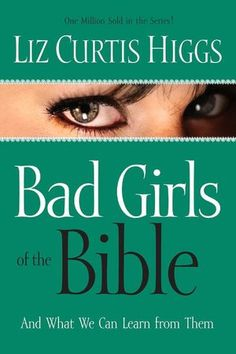 Bad Girls of the Bible: And What We Can Learn from Them. This is a great read, read it this Summer in my women's Bible study group.