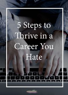 5 Steps to Thrive in a Career You Hate