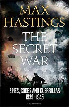 The Secret War: Spies, Codes and Guerrillas 1939-1945: Amazon.co.uk: Max…