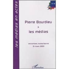 Pierre Bourdieu et les médias : huitièmes rencontres INA-Sorbonne, 15 mars 2003 / [présentation par Emmanuel Hoog et Jean-Michel Rodes] - Paris : L'Harmattan, cop. 2004