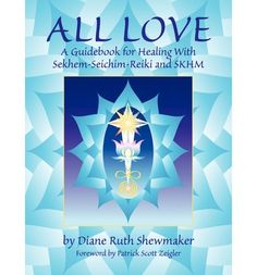 All Love: A Guidebook for Healing with Sekhem-Seichim-Reiki and SKHM : Diane Ruth Shewmaker, Patrick Scott Zeigler : 9780967413518